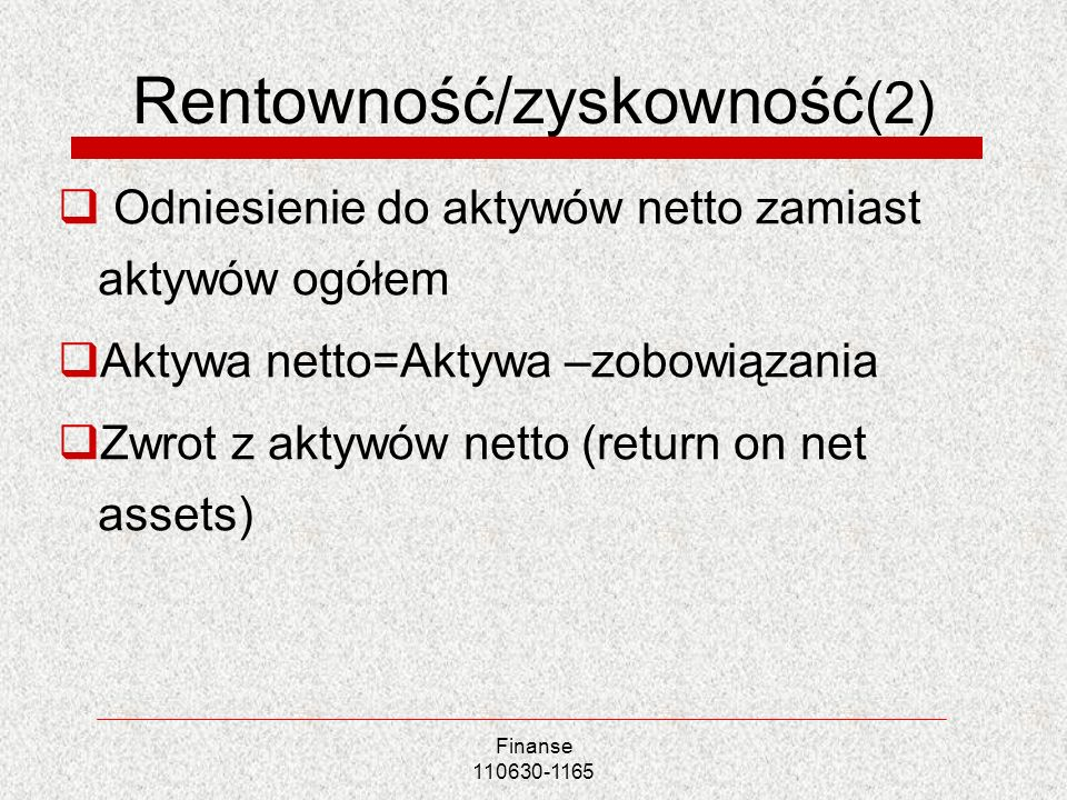 Rentowność/zyskowność (2) Odniesienie do aktywów netto zamiast aktywów ogółem Aktywa netto=Aktywa –zobowiązania Zwrot z aktywów netto (return on net a