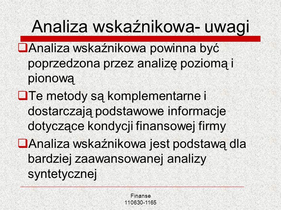 Analiza wskaźnikowa- uwagi Analiza wskaźnikowa powinna być poprzedzona przez analizę poziomą i pionową Te metody są komplementarne i dostarczają podst