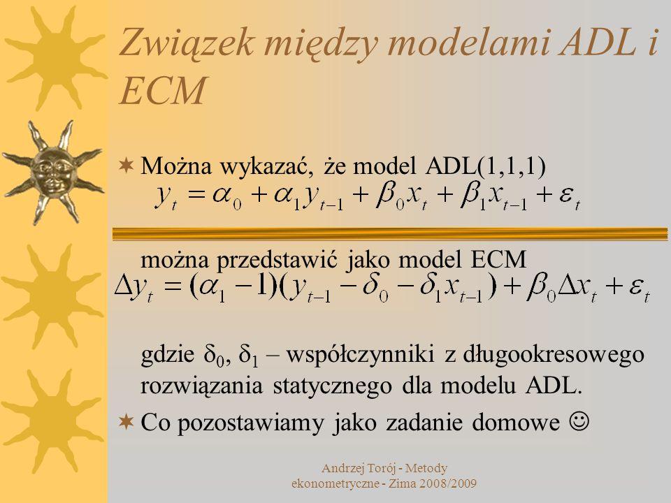 Związek między modelami ADL i ECM Można wykazać, że model ADL(1,1,1) można przedstawić jako model ECM gdzie 0, 1 – współczynniki z długookresowego roz