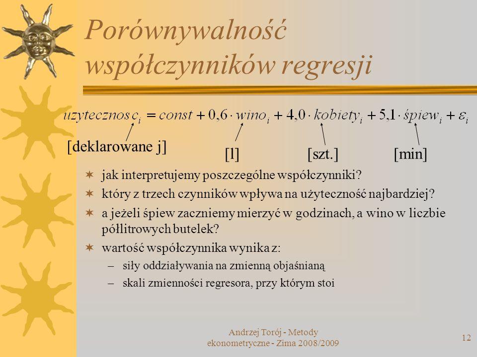 Porównywalność współczynników regresji Andrzej Torój - Metody ekonometryczne - Zima 2008/2009 12 [l][szt.][min] jak interpretujemy poszczególne współc