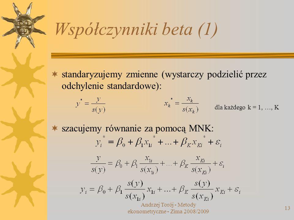 Współczynniki beta (1) 13 standaryzujemy zmienne (wystarczy podzielić przez odchylenie standardowe): szacujemy równanie za pomocą MNK: dla każdego k =