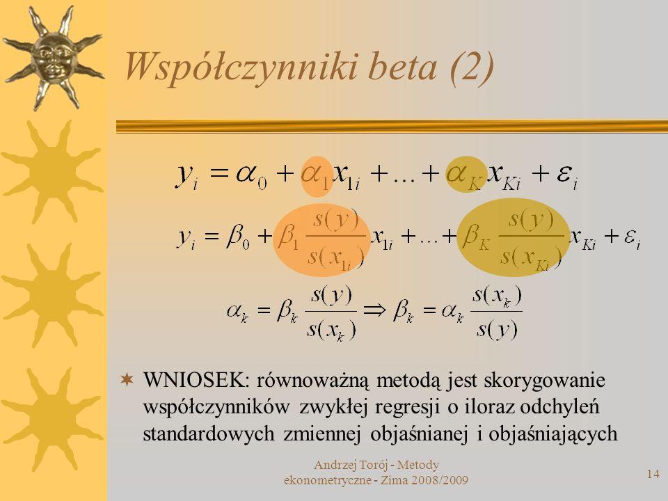 Współczynniki beta (2) 14 WNIOSEK: równoważną metodą jest skorygowanie współczynników zwykłej regresji o iloraz odchyleń standardowych zmiennej objaśn
