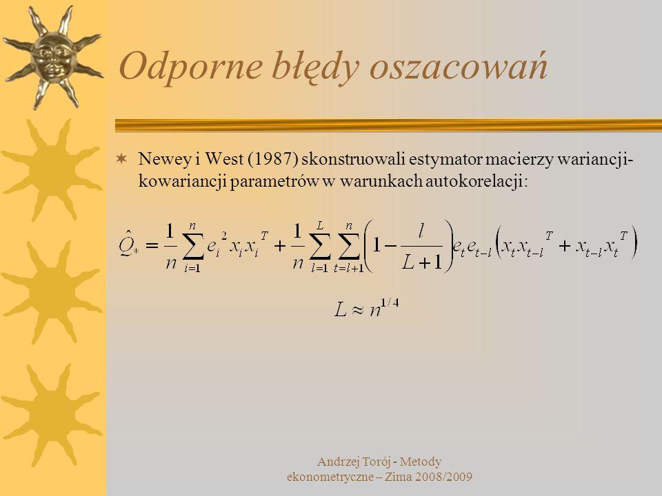 Odporne błędy oszacowań Newey i West (1987) skonstruowali estymator macierzy wariancji- kowariancji parametrów w warunkach autokorelacji: Andrzej Toró