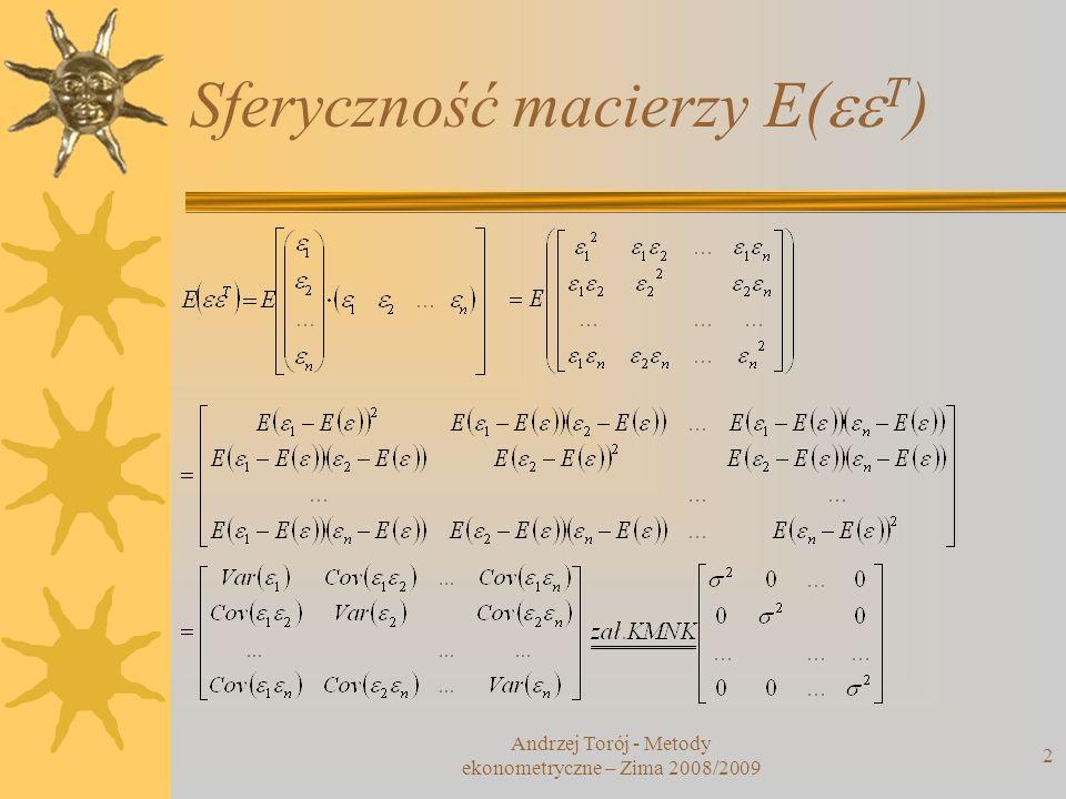 Sferyczność macierzy E( T ) 2 Andrzej Torój - Metody ekonometryczne – Zima 2008/2009