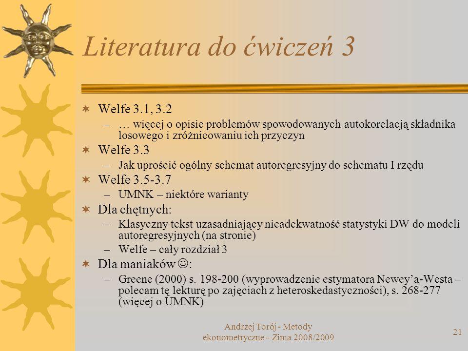 21 Literatura do ćwiczeń 3 Welfe 3.1, 3.2 –… więcej o opisie problemów spowodowanych autokorelacją składnika losowego i zróżnicowaniu ich przyczyn Wel