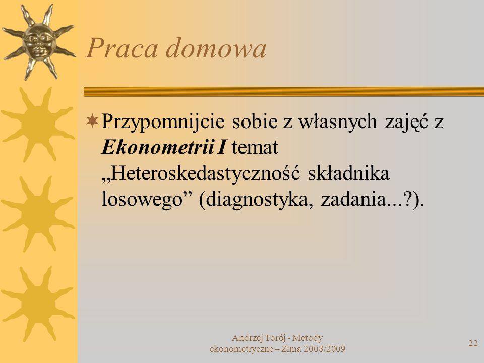22 Praca domowa Przypomnijcie sobie z własnych zajęć z Ekonometrii I temat Heteroskedastyczność składnika losowego (diagnostyka, zadania...?). Andrzej