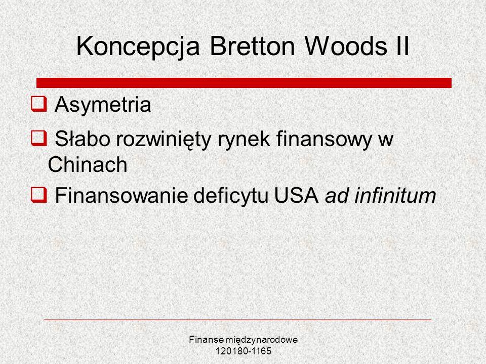 Finanse międzynarodowe 120180-1165 Koncepcja Bretton Woods II Asymetria Słabo rozwinięty rynek finansowy w Chinach Finansowanie deficytu USA ad infini