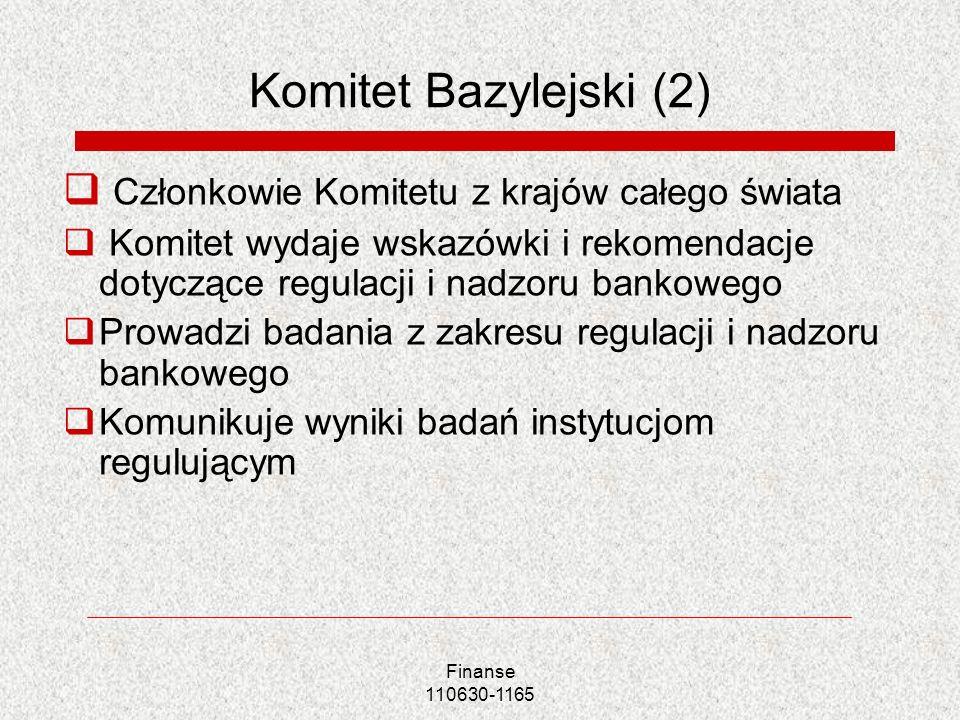 Finanse 110630-1165 Komitet Bazylejski (2) Członkowie Komitetu z krajów całego świata Komitet wydaje wskazówki i rekomendacje dotyczące regulacji i na