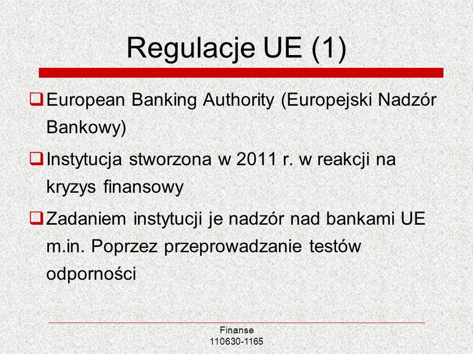 Finanse 110630-1165 Regulacje UE (1) European Banking Authority (Europejski Nadzór Bankowy) Instytucja stworzona w 2011 r. w reakcji na kryzys finanso