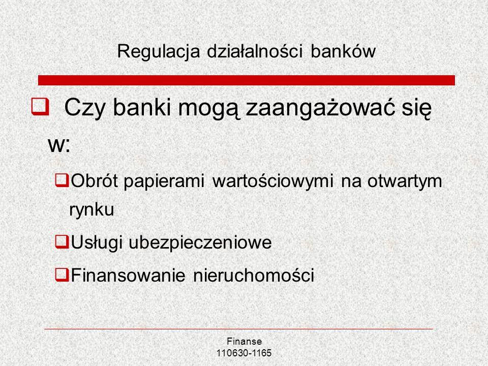 Finanse 110630-1165 Regulacja działalności banków Czy banki mogą zaangażować się w: Obrót papierami wartościowymi na otwartym rynku Usługi ubezpieczen