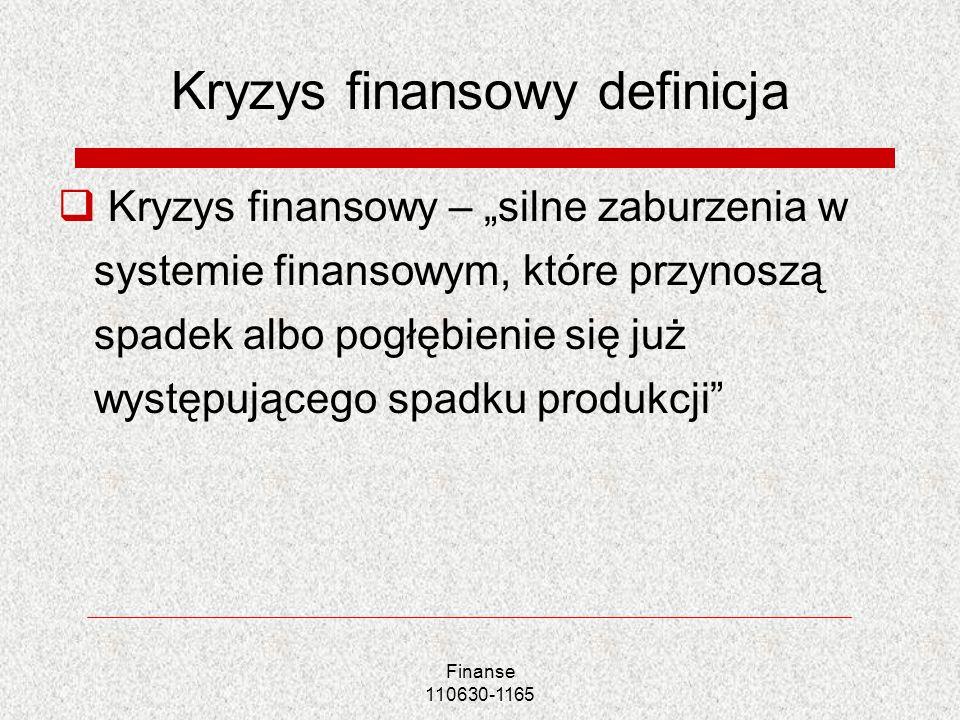 Finanse 110630-1165 Kryzys finansowy definicja Kryzys finansowy – silne zaburzenia w systemie finansowym, które przynoszą spadek albo pogłębienie się