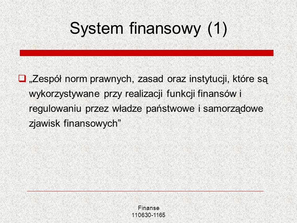 Finanse 110630-1165 System finansowy (1) Zespół norm prawnych, zasad oraz instytucji, które są wykorzystywane przy realizacji funkcji finansów i regul