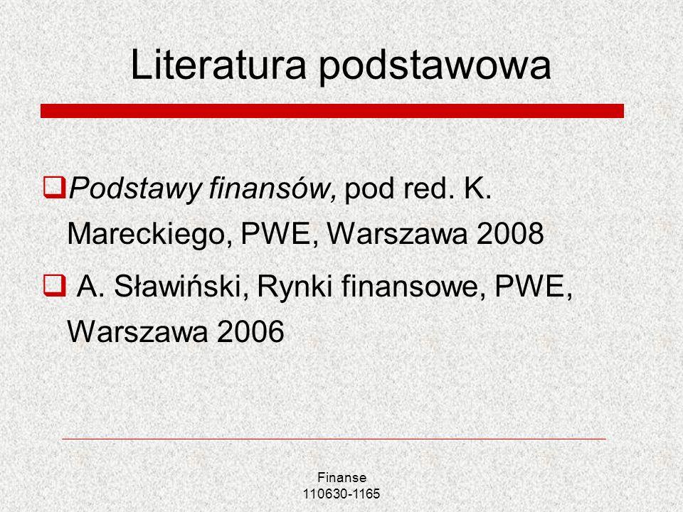 Finanse 110630-1165 Literatura podstawowa Podstawy finansów, pod red. K. Mareckiego, PWE, Warszawa 2008 A. Sławiński, Rynki finansowe, PWE, Warszawa 2
