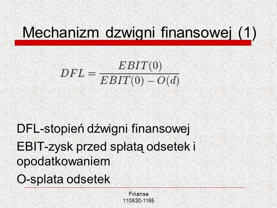 Mechanizm dzwigni finansowej (1) DFL-stopień dźwigni finansowej EBIT-zysk przed spłatą odsetek i opodatkowaniem O-splata odsetek Finanse 110630-1165