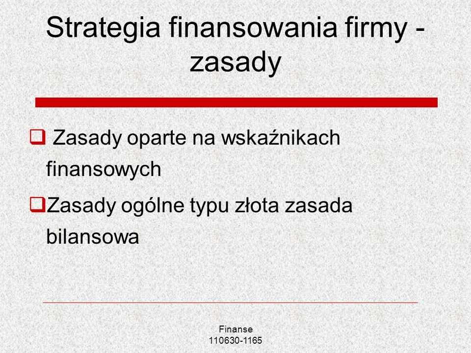 Strategia finansowania firmy - zasady Zasady oparte na wskaźnikach finansowych Zasady ogólne typu złota zasada bilansowa Finanse 110630-1165