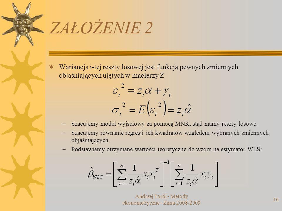 ZAŁOŻENIE 2 Wariancja i-tej reszty losowej jest funkcją pewnych zmiennych objaśniających ujętych w macierzy Z –Szacujemy model wyjściowy za pomocą MNK