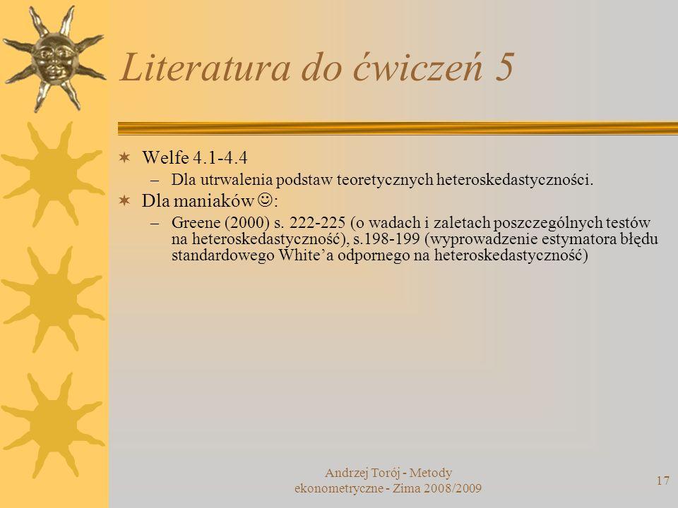 17 Literatura do ćwiczeń 5 Welfe 4.1-4.4 –Dla utrwalenia podstaw teoretycznych heteroskedastyczności. Dla maniaków : –Greene (2000) s. 222-225 (o wada
