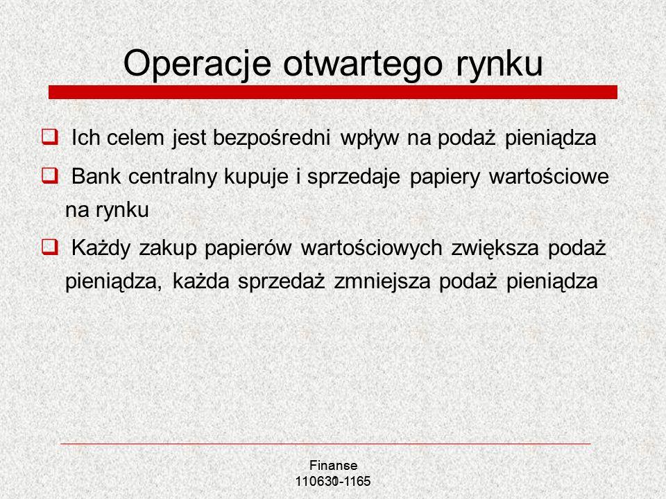 Finance 110631-1165 Operacje otwartego rynku Ich celem jest bezpośredni wpływ na podaż pieniądza Bank centralny kupuje i sprzedaje papiery wartościowe