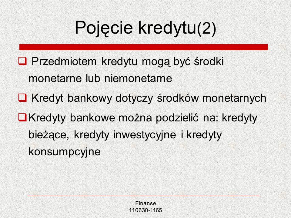 Pojęcie kredytu (2) Przedmiotem kredytu mogą być środki monetarne lub niemonetarne Kredyt bankowy dotyczy środków monetarnych Kredyty bankowe można po