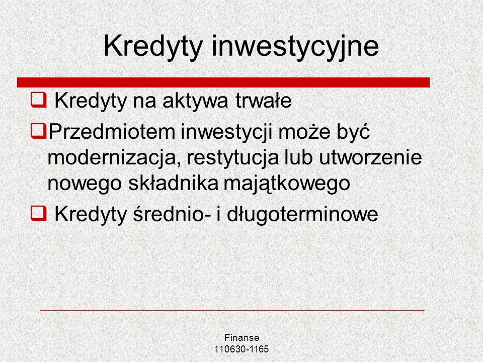 Finanse 110630-1165 Kredyty inwestycyjne Kredyty na aktywa trwałe Przedmiotem inwestycji może być modernizacja, restytucja lub utworzenie nowego skład
