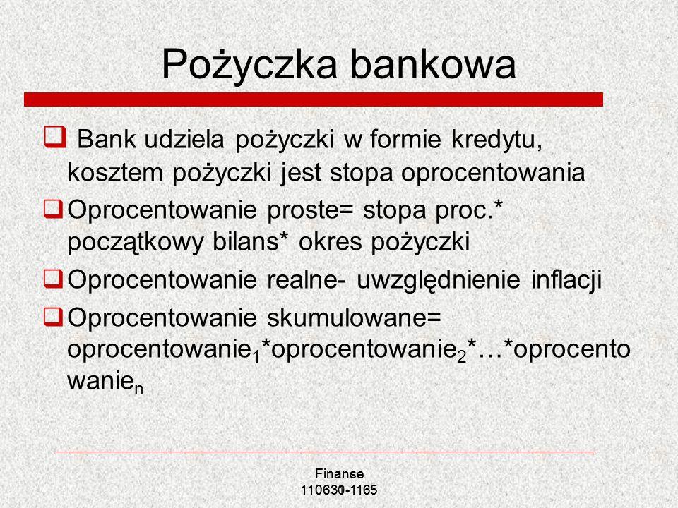 Pożyczka bankowa Bank udziela pożyczki w formie kredytu, kosztem pożyczki jest stopa oprocentowania Oprocentowanie proste= stopa proc.* początkowy bil