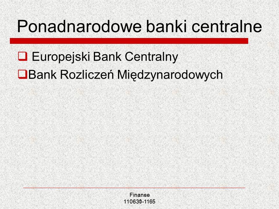 Ponadnarodowe banki centralne Europejski Bank Centralny Bank Rozliczeń Międzynarodowych Finance 110631-1165 Finanse 110630-1165