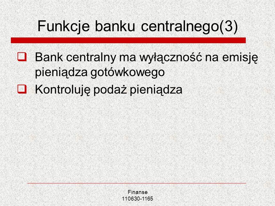 Funkcje banku centralnego(3) Bank centralny ma wyłączność na emisję pieniądza gotówkowego Kontroluję podaż pieniądza