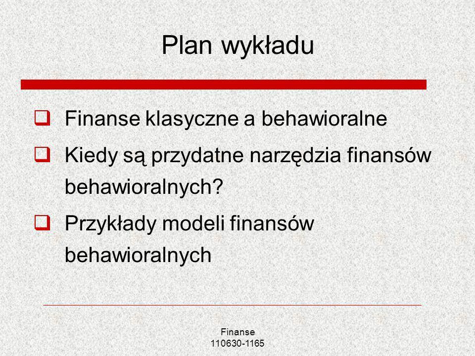 Plan wykładu Finanse klasyczne a behawioralne Kiedy są przydatne narzędzia finansów behawioralnych? Przykłady modeli finansów behawioralnych Finanse 1