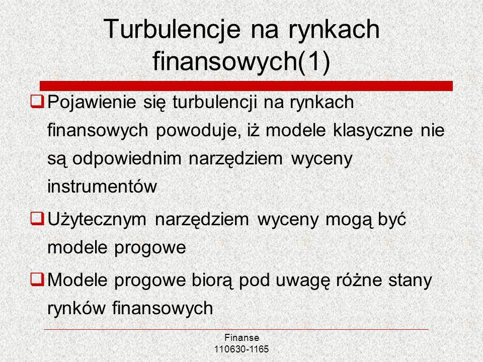 Turbulencje na rynkach finansowych(1) Pojawienie się turbulencji na rynkach finansowych powoduje, iż modele klasyczne nie są odpowiednim narzędziem wy