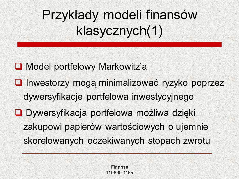 Przykłady modeli finansów klasycznych(1) Model portfelowy Markowitza Inwestorzy mogą minimalizować ryzyko poprzez dywersyfikacje portfelowa inwestycyj