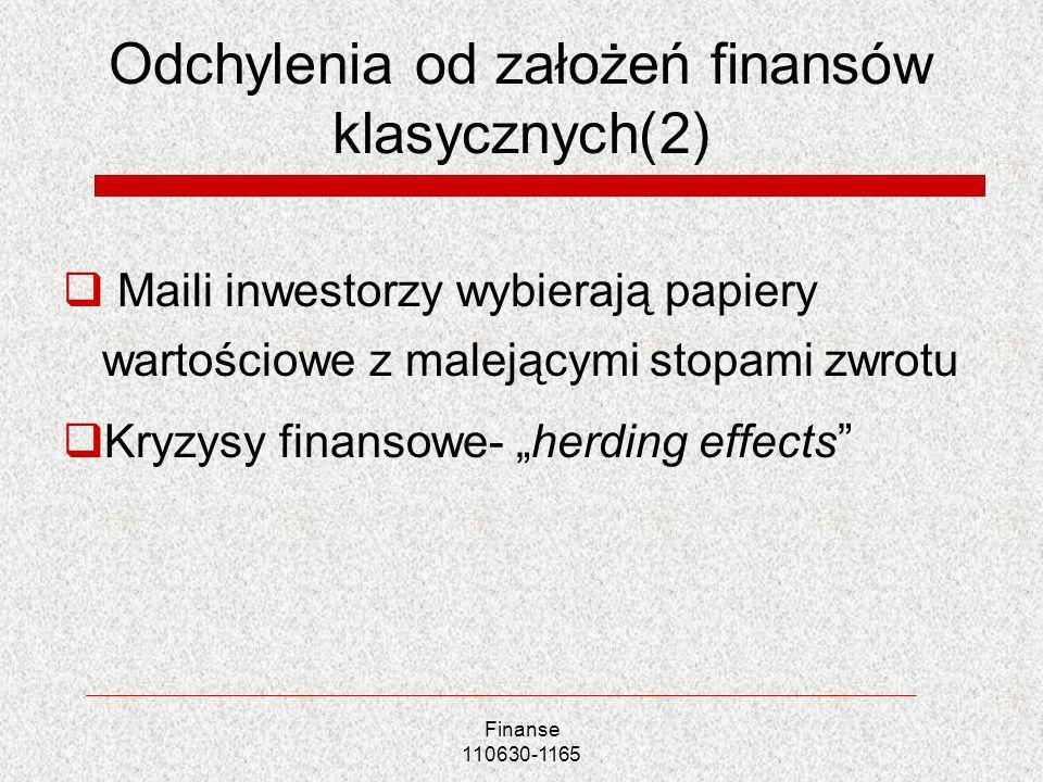 Odchylenia od założeń finansów klasycznych(2) Maili inwestorzy wybierają papiery wartościowe z malejącymi stopami zwrotu Kryzysy finansowe- herding ef