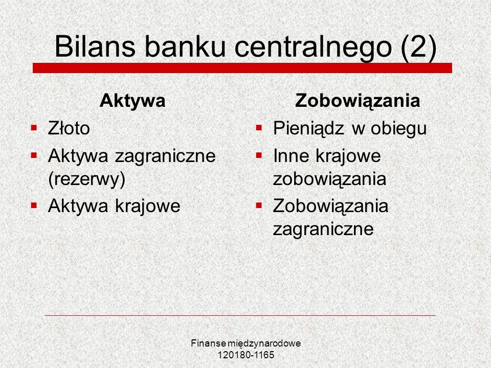 Finanse międzynarodowe 120180-1165 Równowaga na rynku walutowym w warunkach stałych kursów walutowych (1) Wybór mechanizmu usztywnienia kursu walutowego Gotowość do wymiany walut po stałym kursie walutowym Eliminacja nadwyżek popytu i podaży na rynku walutowym Transakcje finansowe banku centralnego musza zapewnić ciągłą równowagę na rynku pieniężnym