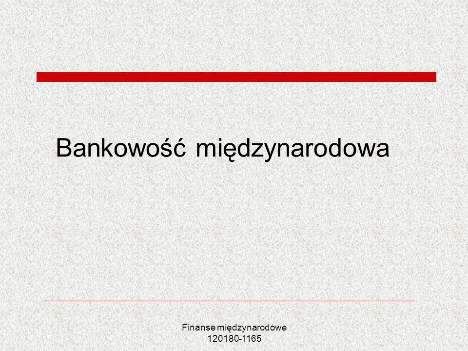 Finanse międzynarodowe 120180-1165 Bankowość międzynarodowa