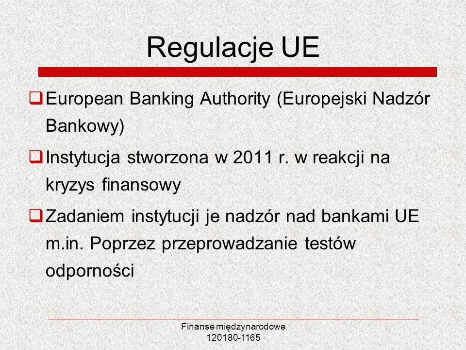 Finanse międzynarodowe 120180-1165 Regulacje UE European Banking Authority (Europejski Nadzór Bankowy) Instytucja stworzona w 2011 r. w reakcji na kry