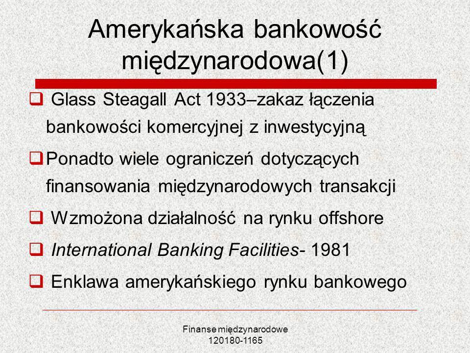 Finanse międzynarodowe 120180-1165 Amerykańska bankowość międzynarodowa(1) Glass Steagall Act 1933–zakaz łączenia bankowości komercyjnej z inwestycyjn