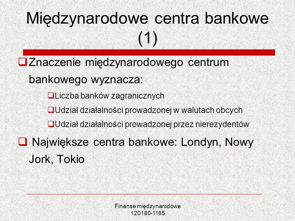 Finanse międzynarodowe 120180-1165 Międzynarodowe centra bankowe (1) Znaczenie międzynarodowego centrum bankowego wyznacza: Liczba banków zagranicznyc
