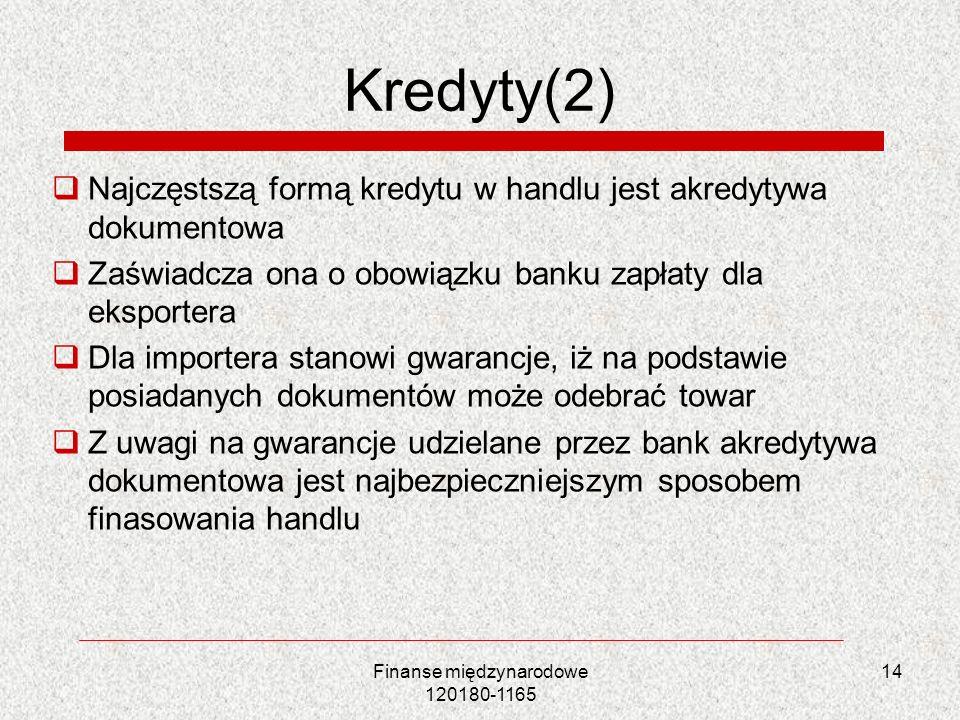 14 Kredyty(2) Najczęstszą formą kredytu w handlu jest akredytywa dokumentowa Zaświadcza ona o obowiązku banku zapłaty dla eksportera Dla importera sta