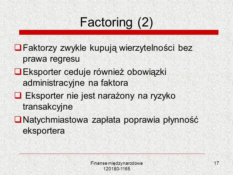 17 Factoring (2) Faktorzy zwykle kupują wierzytelności bez prawa regresu Eksporter ceduje również obowiązki administracyjne na faktora Eksporter nie j