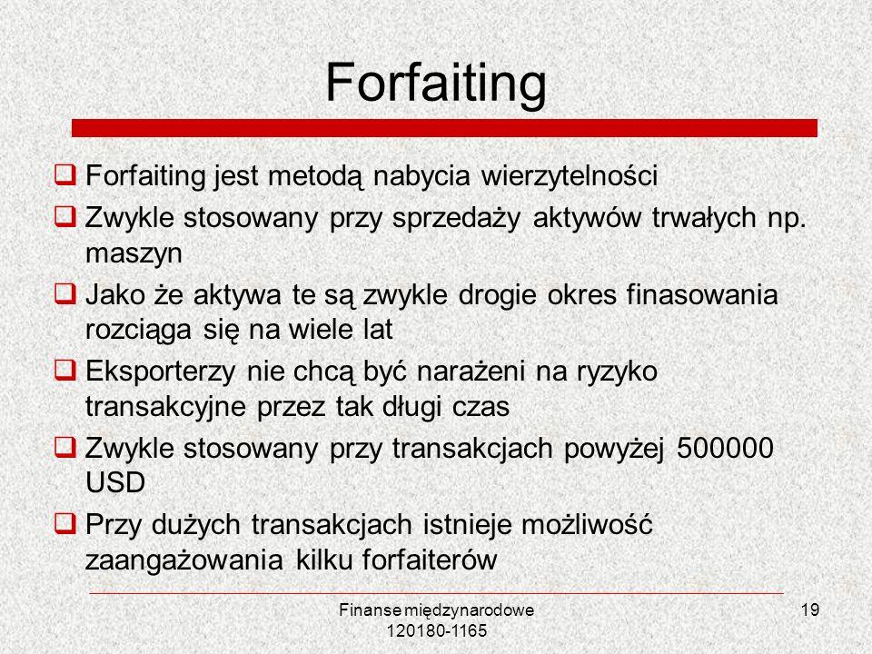 19 Forfaiting Forfaiting jest metodą nabycia wierzytelności Zwykle stosowany przy sprzedaży aktywów trwałych np. maszyn Jako że aktywa te są zwykle dr