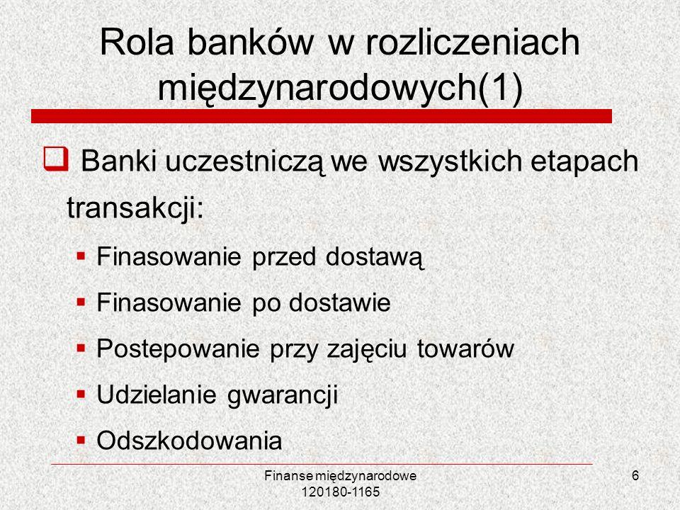 Rola banków w rozliczeniach międzynarodowych(1) Banki uczestniczą we wszystkich etapach transakcji: Finasowanie przed dostawą Finasowanie po dostawie