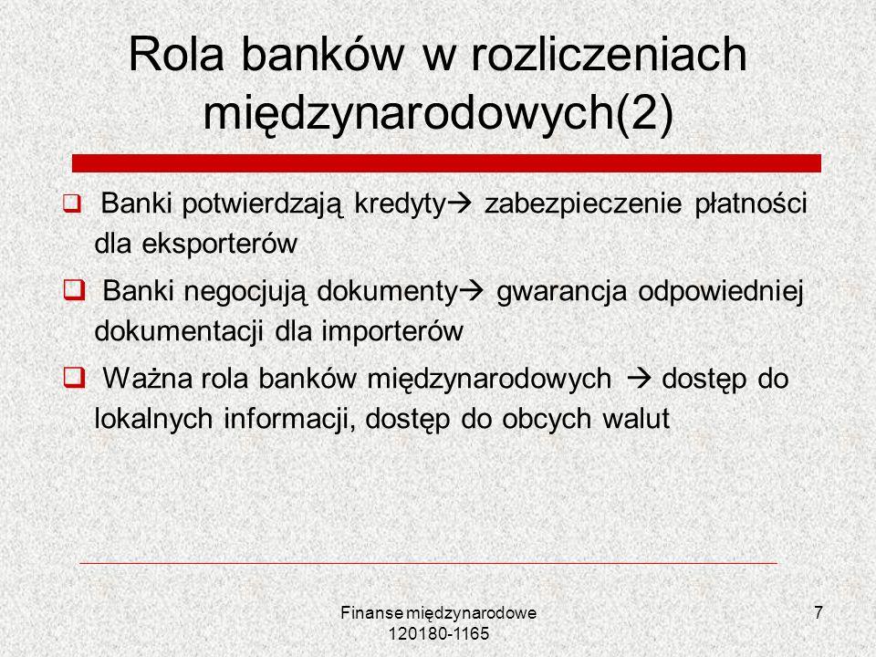 Rola banków w rozliczeniach międzynarodowych(2) Banki potwierdzają kredyty zabezpieczenie płatności dla eksporterów Banki negocjują dokumenty gwarancj