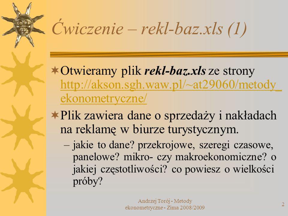 Andrzej Torój - Metody ekonometryczne - Zima 2008/2009 2 Ćwiczenie – rekl-baz.xls (1) Otwieramy plik rekl-baz.xls ze strony http://akson.sgh.waw.pl/~a