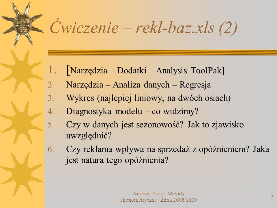 Andrzej Torój - Metody ekonometryczne - Zima 2008/2009 3 Ćwiczenie – rekl-baz.xls (2) 1. [ Narzędzia – Dodatki – Analysis ToolPak] 2. Narzędzia – Anal
