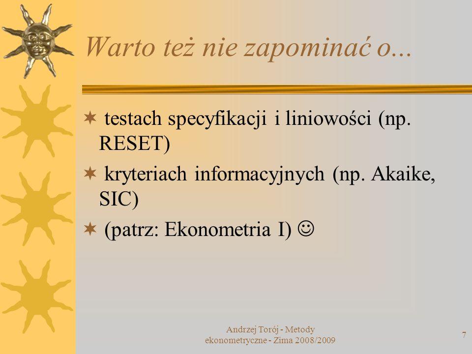 Andrzej Torój - Metody ekonometryczne - Zima 2008/2009 8 Literatura do ćwiczeń 1 Welfe 2.1, 2.2, 2.5 –powtórzenie podstaw modelu regresji liniowej wielu zmiennych i KMNK (uzupełnienie wykładu) Maddala 4.4, Welfe 2.3 –Model z dwiema zmiennymi objaśniającymi – jak działa wyłączenie wpływu jednej ze zmiennych objaśnianych w modelu regresji.