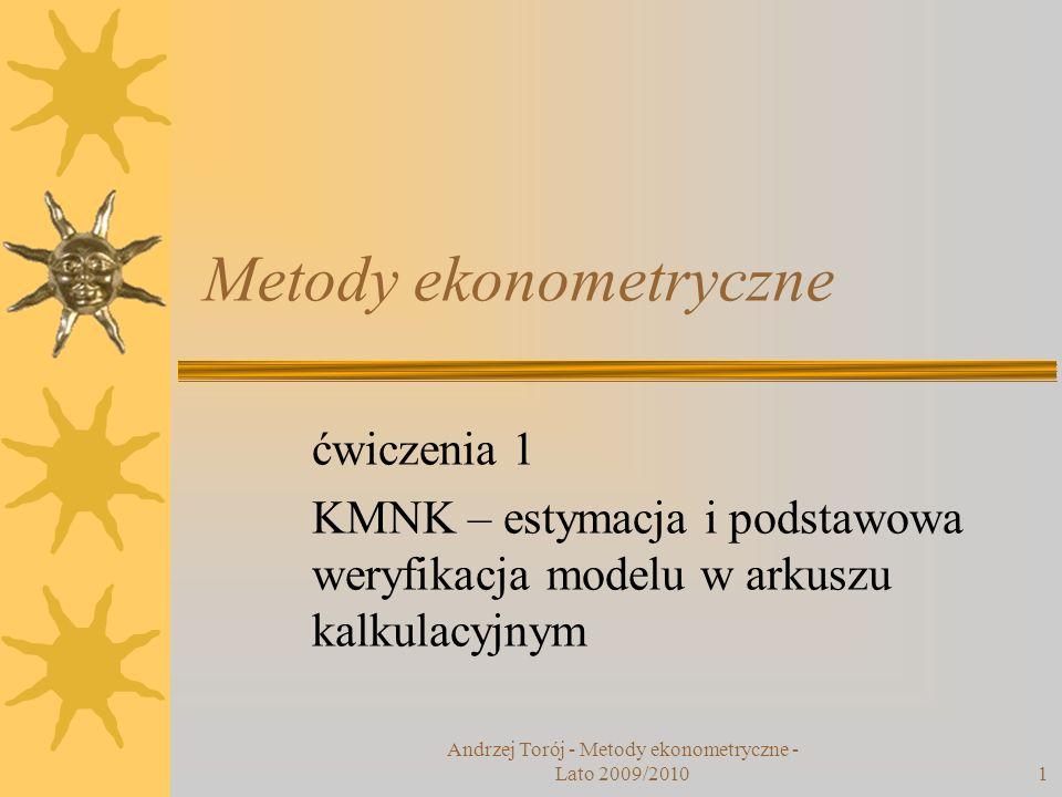 Andrzej Torój - Metody ekonometryczne - Lato 2009/20101 Metody ekonometryczne ćwiczenia 1 KMNK – estymacja i podstawowa weryfikacja modelu w arkuszu k