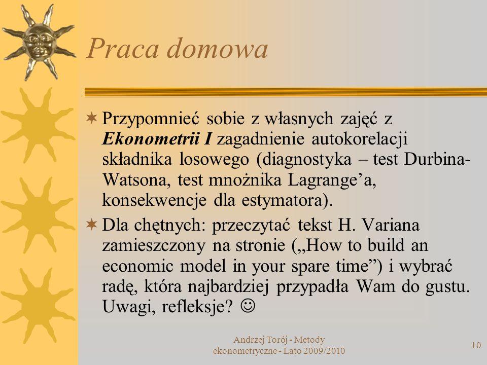 Andrzej Torój - Metody ekonometryczne - Lato 2009/2010 10 Praca domowa Przypomnieć sobie z własnych zajęć z Ekonometrii I zagadnienie autokorelacji sk