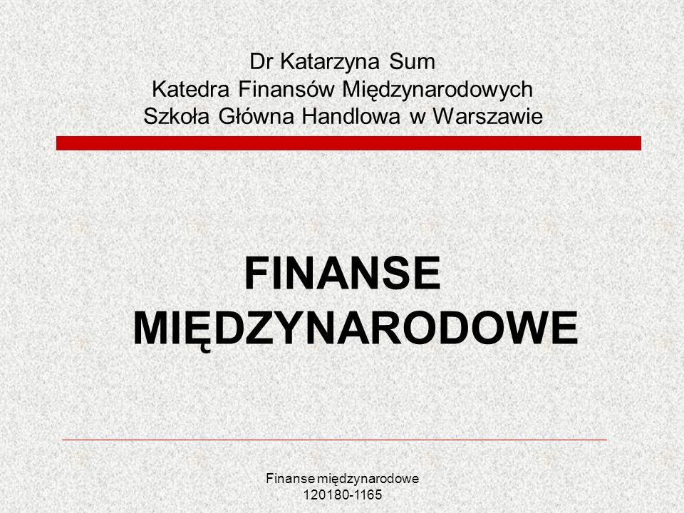 Finanse międzynarodowe 120180-1165 Rynek kapitałowy Umożliwia pozyskanie lub alokację kapitału Pozyskiwanie długoterminowego kapitału Rynek akcji i obligacji Uczestnicy Rynek akcji- emitenci (firmy) nabywcy instytucjonalni i indywidualni Rynek obligacji- emitenci (rządy), nabywcy instytucjonalni