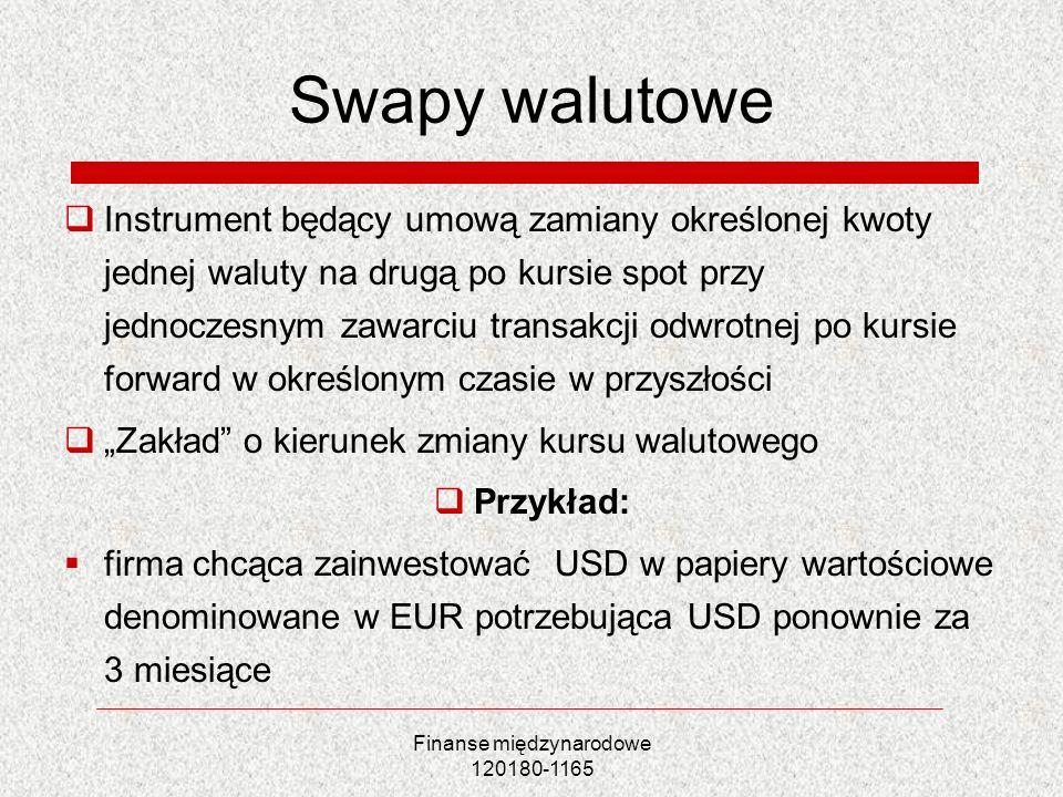 Finanse międzynarodowe 120180-1165 Swapy walutowe Instrument będący umową zamiany określonej kwoty jednej waluty na drugą po kursie spot przy jednocze
