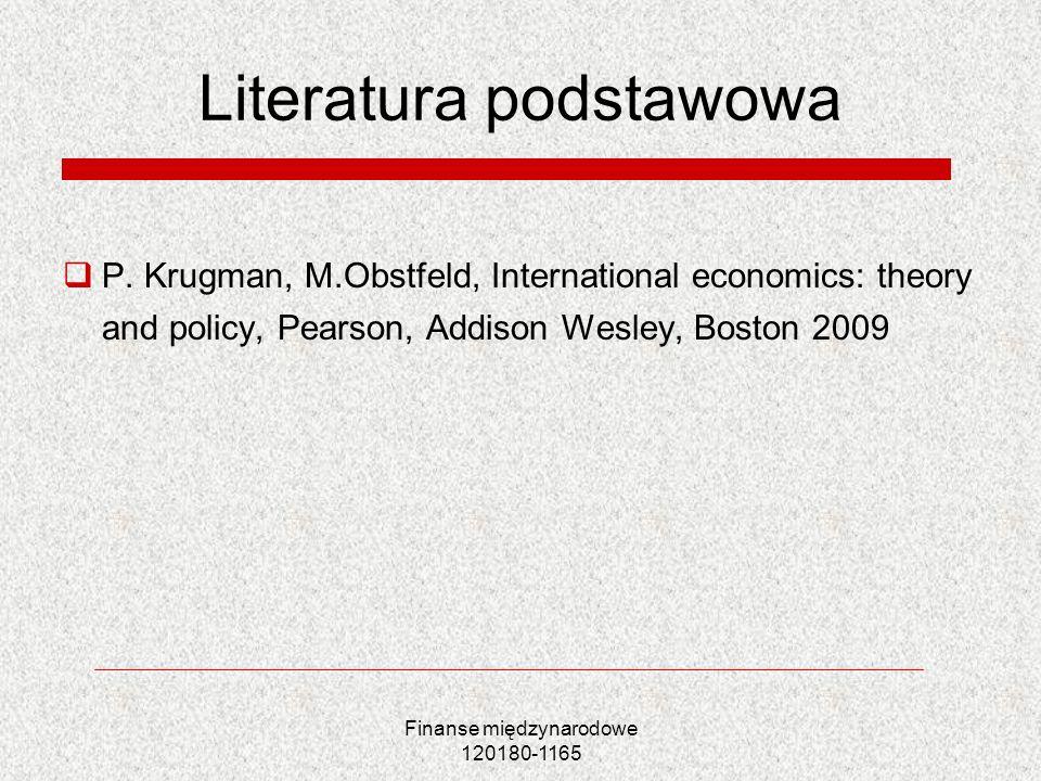 Finanse międzynarodowe 120180-1165 Literatura podstawowa P. Krugman, M.Obstfeld, International economics: theory and policy, Pearson, Addison Wesley,