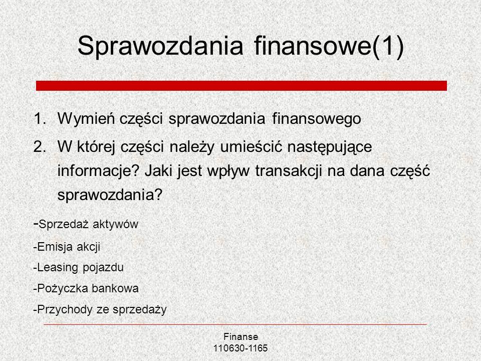 Sprawozdania finansowe(1) 1.Wymień części sprawozdania finansowego 2.W której części należy umieścić następujące informacje? Jaki jest wpływ transakcj